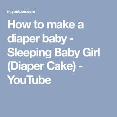 How to make a diaper baby - Sleeping Baby Girl (Diaper Cake) - YouTube