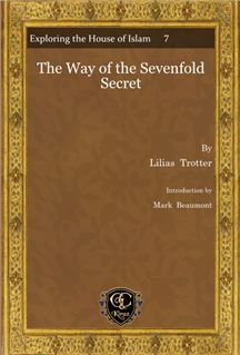 Gorgias Press - The Way of the Sevenfold SecretBy Lilias Trotter; Introduction by Mark Beaumont  Resource to help witness to Muslims. Book online here: http://www.muhammadanism.org/Gospel/seven_fold_secret.pdf