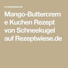 Mango-Buttercreme Kuchen Rezept von Schneekugel auf Rezeptwiese.de