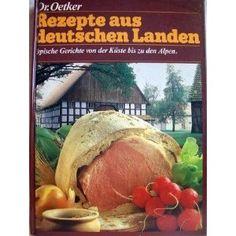 Dr. Oetker Rezepte aus deutschen Landen. Typische Gerichte von der KÃ1/4ste bis zu den Alpen (Paperback)