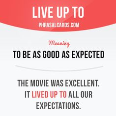 """""""Live up to"""" means """"to be as good as expected"""". Example: The movie was excellent. It lived up to all our expectations. Get our apps for learning English: learzing.com"""