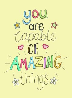 You are capable of amazing things ❤