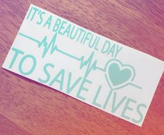 It's A Beautiful Day To Save Lives Decal | Grey's Anatomy Decal | 6 inches Laptop Decal by GiveALittleSunshine on Etsy https://www.etsy.com/listing/468664572/its-a-beautiful-day-to-save-lives-decal