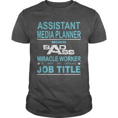 BECAUSE BADASS MIRACLE WORKER IS NOT AN OFFICIAL JOB TITLE ASSISTANT MEDIA PLANNER T-SHIRTS, HOODIES, SWEATSHIRT (19$ ==► Shopping Now)