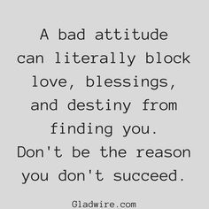 """""""A bad attitude can literally block love, blessings, and destiny from finding you. Don't be the reason you don't succeed.""""  For more motivational quotes, click on the image above!"""