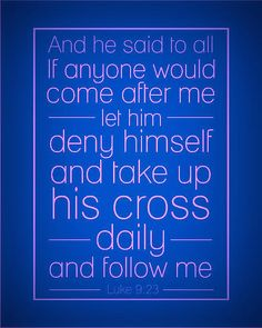 Luke 9:23 ~ The spirit of humility and self-denial precedes a deeper and closer walk with God.
