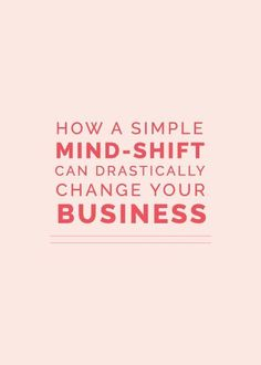How a Simple Mind-Shift Can Drastically Change Your Business http://www.elleandcompanydesign.com/blog/2015/8/3/how-a-simple-mind-shift-can-drastically-change-your-business?amp;utm_medium=social&utm_campai