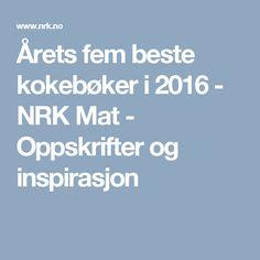 Årets fem beste kokebøker i 2016 - NRK Mat - Oppskrifter og inspirasjon