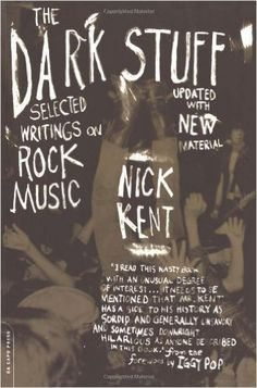 The Dark Stuff: Selected Writings on Rock Music: Nick Kent, Iggy Pop: 9780306811821: Amazon.com: Books