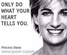 """Princess Diana - """"Only do what your heart tells you."""""""