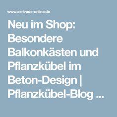 Neu im Shop: Besondere Balkonkästen und Pflanzkübel im Beton-Design | Pflanzkübel-Blog von AE Trade