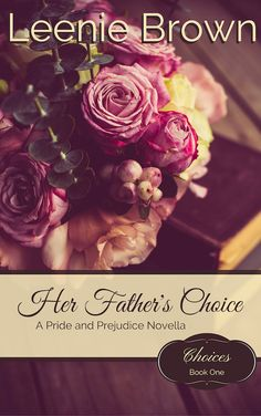 Her Father's Choice by Leenie Brown  http://austenauthors.net/leenie-brown/
