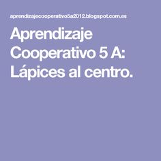 Aprendizaje Cooperativo 5 A: Lápices al centro. Cooperative Learning, Teamwork, Back To School, Innovation, Coaching, Teacher, Education, Anime, School