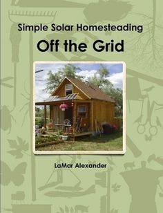 This book is for anyone thinking about or already living off-grid. It includes detailed step-by-step plans for a solar cabin and over 30 other projects.  This is an encyclopedia for homesteading and off-grid living written by a homesteader and includes cabin plans, solar and wind system installation, solar composting toilet, how to make a living from your homestead, where to find cheap land and much more...