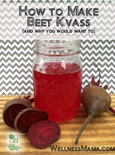 How to Make Beet Kvass:  An inexpensive health tonic of fermented beet juice that is a healthy, salty and earthy health booster!  Serves: 6+  Ingredients  2-4 beets  ¼ cup whey or juice from sauerkraut (here's how to make whey)  1 tablespoon sea salt or himalayan salt  filtered water  half gallon glass jar