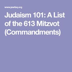Judaism 101: A List of the 613 Mitzvot (Commandments)