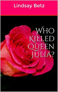 Who Killed Queen Julia? by Lindsay Betz http://www.amazon.com/dp/B019IBLUOQ/ref=cm_sw_r_pi_dp_7O4Dwb1V3BBK7