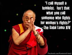 The Dalai Lama - His Holiness, the Dalai Lama of Tibet, is the head of Tibetan Buddhism, respected as world leader by people of all faiths. The Dalai Lama crusades for a free Tibet, and freedom from violence throughout the world. Eye Opening Quotes, Wisdom Quotes, Life Quotes, What Is A Feminist, Funny Feminist, Feminist Men, 14th Dalai Lama, Plus Belle Citation, Women In History
