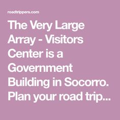 The Very Large Array - Visitors Center is a Government Building in Socorro. Plan your road trip to The Very Large Array - Visitors Center in NM with Roadtrippers.