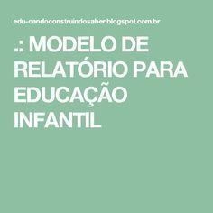 .: MODELO DE RELATÓRIO PARA EDUCAÇÃO INFANTIL
