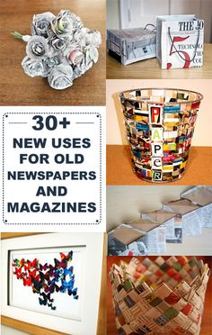 30+ New Uses For Old Newspapers and Magazines-- you need to follow a link from here to get to the actual article, but good ideas!
