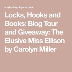 Locks, Hooks and Books: Blog Tour and Giveaway: The Elusive Miss Ellison by Carolyn Miller Locks, Good Books, Giveaway, How To Find Out, Romance, Blog, Romance Film, Romances, Door Latches