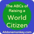 The ABCs of Raising a World Citizen - Alldonemonkey.com