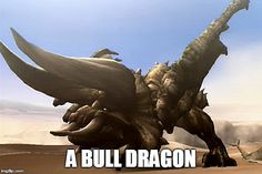 When my friends who don't play Monster Hunter ask me what I'm hunting.