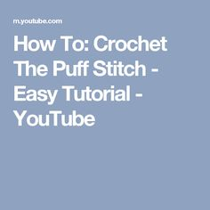 How To: Crochet The Puff Stitch - Easy Tutorial - YouTube