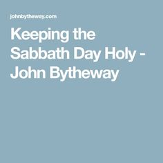 Keeping the Sabbath Day Holy - John Bytheway