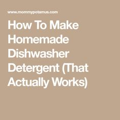 How To Make Homemade Dishwasher Detergent (That Actually Works)