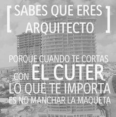 Sabes que eres #Arquitecto cuando...