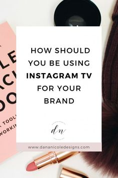 Wondering what the hype with Instagram TV is? Learn how you can use IGTV to grow your brand! // Dana Nicole Designs