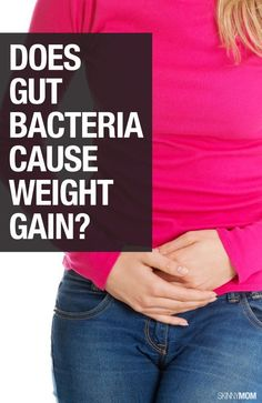 Get the skinny on gut bacteria and how it can cause weight gain.  Eat yogurt, miso soup, soft cheeses, pickles, legumes and asparagus.