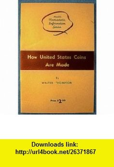 HOW UNITED STATES COINS ARE MADE Walter Thompson, Photo Illustrated ,   ,  , ASIN: B0016KVRNW , tutorials , pdf , ebook , torrent , downloads , rapidshare , filesonic , hotfile , megaupload , fileserve
