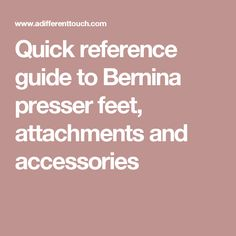 Quick reference guide to Bernina presser feet, attachments and accessories