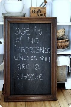 Age is of no importance, unless you are a cheese.