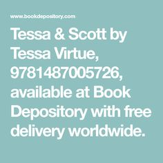 Tessa & Scott by Tessa Virtue, available at Book Depository with free delivery worldwide. Tessa And Scott, Free Delivery, Books, Libros, Book, Book Illustrations, Libri