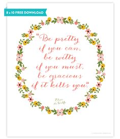 """""""Be pretty if you can, be witty if you must, be gracious if it kills you."""" Elsie de Wolfe 