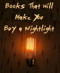 """Books That Will Make You Buy a Nightlight - Every so often I still come across a book that makes me think: """"I should own a nightlight."""" Here are some recent creepy reads."""