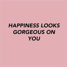 Happiness looks gorgeous on you.