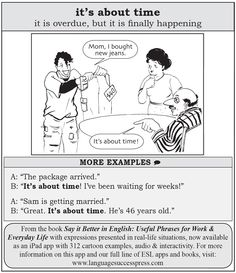 "It's about time - a useful English expression. ""Yes, it's finally happening! English Sentences, English Idioms, English Phrases, English Writing, English Study, English Lessons, English Grammar, Advanced English Vocabulary, Vocabulary Instruction"