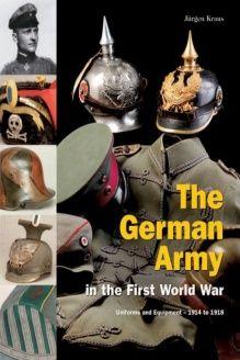 The German Army in the First World War  Uniforms and Equipment, 1914 to 1918, 978-3950164268, Jurgen Kraus, Militaria Verlag; 1st edition