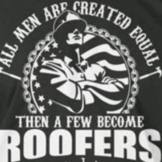 All men are created equal, then a few become #roofers :)