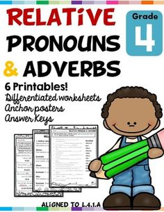 Relative Pronouns and Adverbs - Relative Pronouns and Adverbs L.4.1.A Great for test prep,review, homework, and as a mini-lesson! Aligned to:CCSS.ELA-LITERACY.L.4.1.A Use relative pronouns (who, whose, whom, which, that) and relative adverbs (where, when, why). Contents ****6 Printables!**** ***Differentiated worksheets*** * Anchor posters * Answer Keys