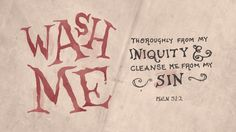 """Wash me thoroughly from my iniquity, and cleanse me from my sin!"" — Psalm 51:2"