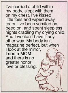 Mother Quotes I've carried a child within my body, slept with them on my chest. I've kissed little toes and wiped away tears. I've been vomited on, peed on, and spent sleepless nights cradling my crying child. My Children Quotes, Quotes For Kids, Great Quotes, Inspirational Quotes, Quotes Girls, Motivational Quotes, Mommy Quotes, Family Quotes, Life Quotes