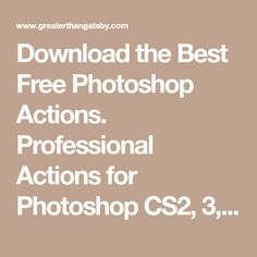 Download the Best Free Photoshop Actions. Professional Actions for Photoshop CS2, 3, 4, 5, 6 & PSE 11, 12, 13, 14 & 15, and CC. Try Our Photoshop Actions Free Before You Buy.