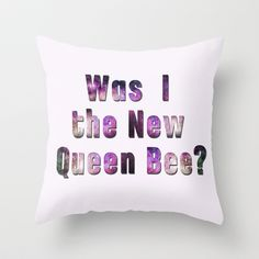 Was I the new QUEEN BEE? Quote from the movie Mean Girls Throw Pillow by AllieR - $20.00