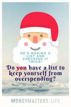 Take a lesson from Santa himself and make a list of holiday spending, check it twice - make a budget to stay out of debt!